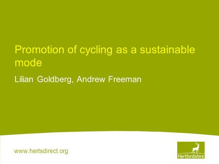 Www.hertsdirect.org Promotion of cycling as a sustainable mode Lilian Goldberg, Andrew Freeman.
