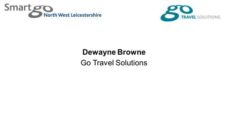 Dewayne Browne Go Travel Solutions. Sustainable transport consultancy Leicester and Bath Smartgo networks in Loughborough, Leicester, Milton Keynes and.