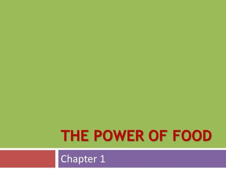 THE POWER OF FOOD Chapter 1. Learning Objectives  Summarize factors that influence food selection  Discuss the importance of providing healthier food.