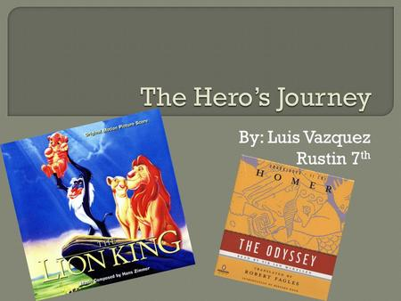 By: Luis Vazquez Rustin 7 th.  The Hero's journey is a cycle that is often found throughout many stories for both children and even Greek mythology.