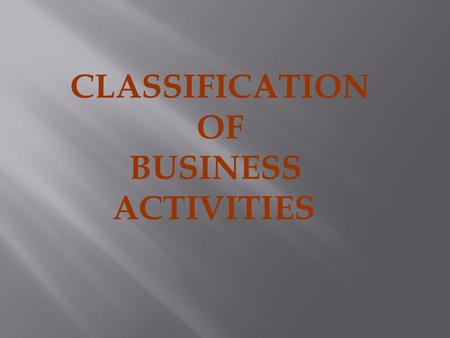 CLASSIFICATION OF BUSINESS ACTIVITIES.