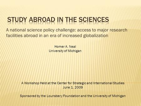A national science policy challenge: access to major research facilities abroad in an era of increased globalization Homer A. Neal University of Michigan.