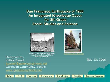 IntroTaskProcessEvaluationConclusionCreditsTeacher Screens San Francisco Earthquake of 1906 An Integrated Knowledge Quest for 8th Grade Social Studies.
