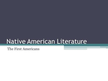 Native American Literature The First Americans. Basic Beliefs Native AmericansModern Americans Land is sacred. It is a living entity that must be treated.