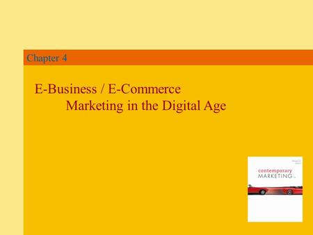 Chapter 4 E-Business / E-Commerce Marketing in the Digital Age.
