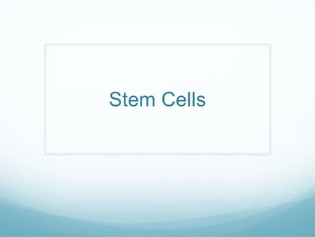 Stem Cells. Learning Objectives SWBAT: Identify stem cells as 'undifferentiated' masses of cells. Explain how stem cells can become 'specialized' in a.