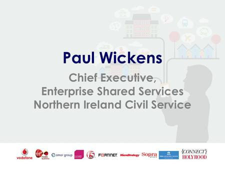 Paul Wickens Chief Executive, Enterprise Shared Services Northern Ireland Civil Service.