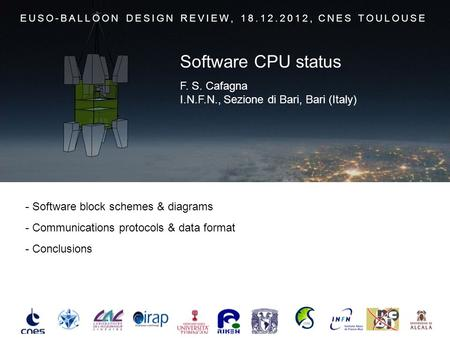 - Software block schemes & diagrams - Communications protocols & data format - Conclusions EUSO-BALLOON DESIGN REVIEW, 18.12.2012, CNES TOULOUSE F. S.
