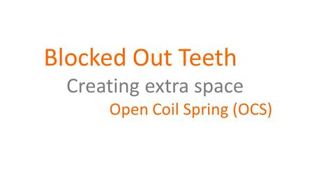 Blocked Out Teeth Creating extra space Open Coil Spring (OCS)