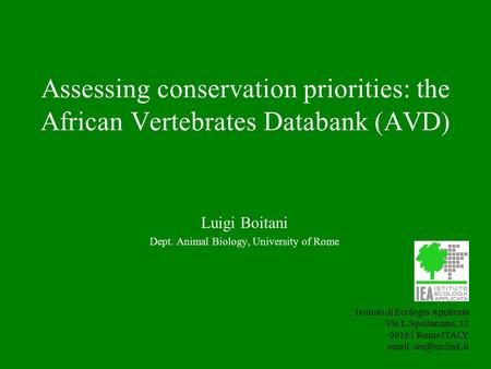 Assessing conservation priorities: the African Vertebrates Databank (AVD) Istituto di Ecologia Applicata Via L.Spallanzani, 32 00161 Rome ITALY email: