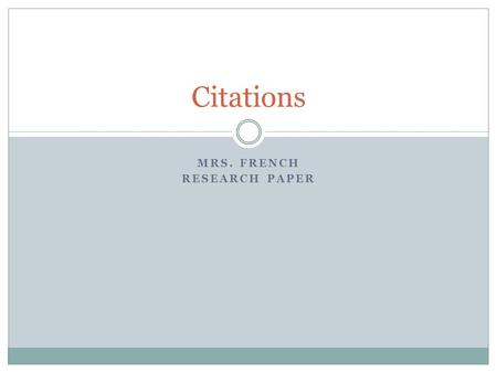 MRS. FRENCH RESEARCH PAPER Citations. Citation or Documentation No citations in the introduction (Nothing from a note card)  If it is a well-known fact.