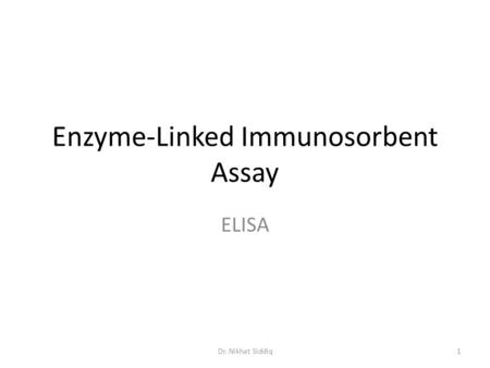 Enzyme-Linked Immunosorbent Assay ELISA 1Dr. Nikhat Siddiq.