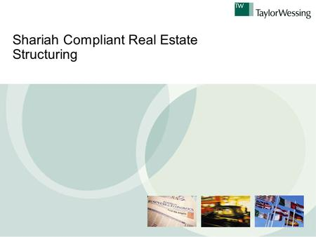 Shariah Compliant Real Estate Structuring. Contents 1. Fundamentals 2. Basic Assumptions 3. Use of Islamic Finance in Real Estate 4. Conventional Lender.