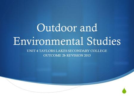  Outdoor <strong>and</strong> Environmental Studies UNIT 4 TAYLORS LAKES SECONDARY COLLEGE OUTCOME 2b REVISION 2013.