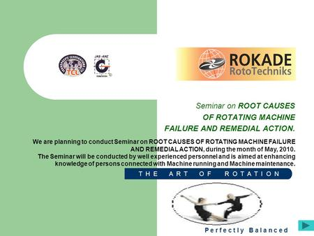 Seminar on ROOT CAUSES OF ROTATING MACHINE FAILURE AND REMEDIAL ACTION. We are planning to conduct Seminar on ROOT CAUSES OF ROTATING MACHINE FAILURE AND.