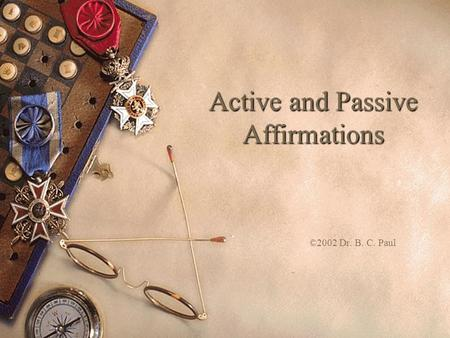 Active and Passive Affirmations ©2002 Dr. B. C. Paul.