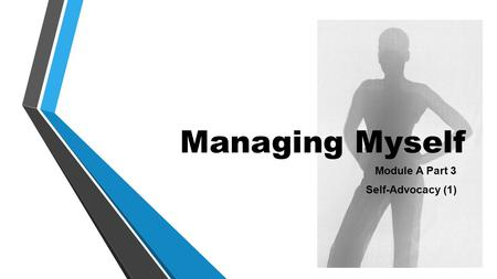 Managing Myself Module A Part 3 Self-Advocacy (1).
