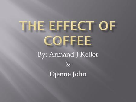 By: Armand J Keller & Djenne John.  Does drinking coffee have an effect of fatigue when performing physical activity.