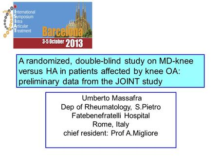A randomized, double-blind study on MD-knee versus HA in patients affected by knee OA: preliminary data from the JOINT study Umberto Massafra Dep of Rheumatology,