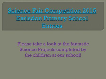 Please take a look at the fantastic Science Projects completed by the children at our school!