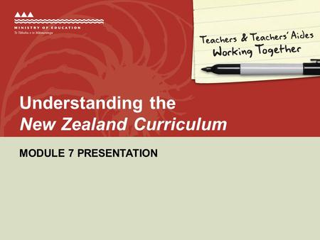MODULE 7 PRESENTATION Understanding the New Zealand Curriculum.