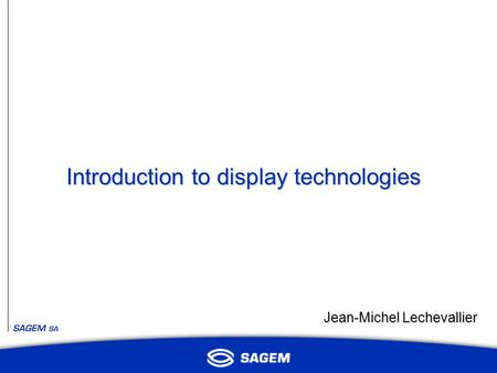 Introduction to display technologies Jean-Michel Lechevallier.