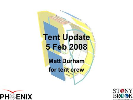 Tent Update 5 Feb 2008 Matt Durham for tent crew.
