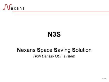Sida 1 N3S Nexans Space Saving Solution High Density ODF system.