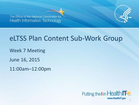 ELTSS Plan Content Sub-Work Group Week 7 Meeting June 16, 2015 11:00am–12:00pm 1.