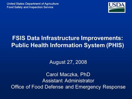 United States Department of Agriculture Food Safety and Inspection Service August 27, 2008 Carol Maczka, PhD Assistant Administrator Office of Food Defense.