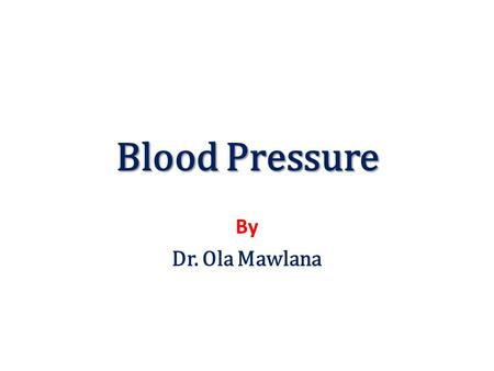 Blood Pressure By Dr. Ola Mawlana. Objectives To be able to measure arterial blood pressure using a sphygmomanometer To recognize the effects of exercise.