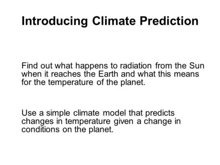 Introducing Climate Prediction Find out what happens to radiation from the Sun when it reaches the Earth and what this means for the temperature of the.