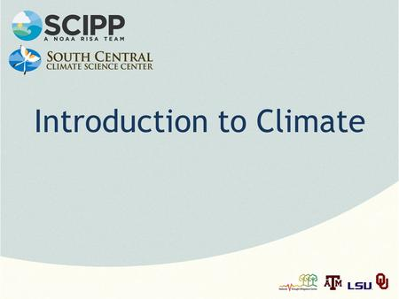 Introduction to Climate. Note: This slide set is one of several that were presented at climate training workshops in 2014. Please visit the SCIPP Documents.
