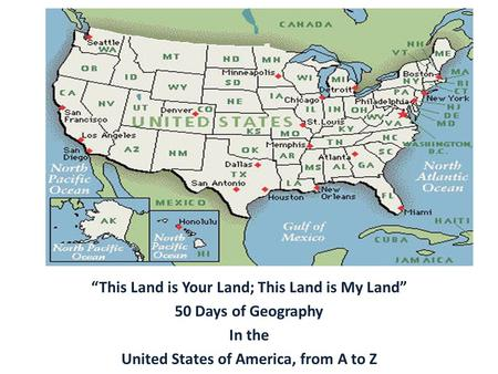 """This Land is Your Land; This Land is My Land"" 50 Days of Geography In the United States of America, from A to Z."
