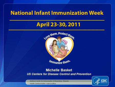 Michelle Basket US Centers for Disease Control and Prevention National Center for Immunization & Respiratory Diseases Health Communication Science Office.