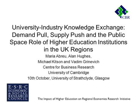 The Impact of Higher Education on Regional Economies Research Initiative University-Industry Knowledge Exchange: Demand Pull, Supply Push and the Public.