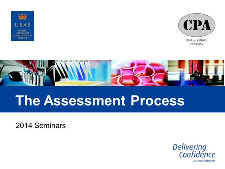 CPA is a UKAS company The Assessment Process 2014 Seminars.