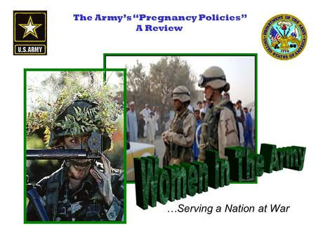 "…Serving a Nation at War The Army's ""Pregnancy Policies"" A Review."
