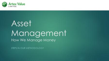 Asset Management How We Manage Money STEPS IN OUR METHODOLOGY.