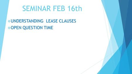 SEMINAR FEB 16th  UNDERSTANDING LEASE CLAUSES  OPEN QUESTION TIME.