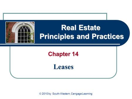 Real Estate Principles and Practices Chapter 14 Leases © 2010 by South-Western, Cengage Learning.