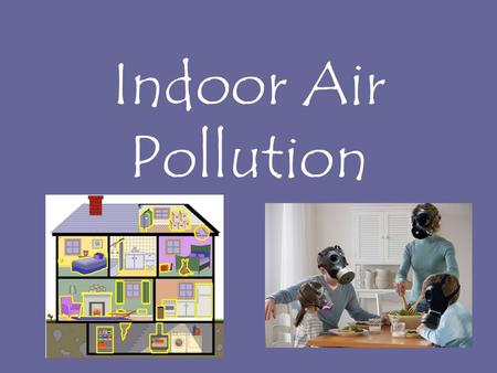 Indoor Air Pollution. Indoor Air Quality Indoor Air Pollution Indoor air contains higher concentrations of pollutants than outdoor air (up to 70x) Indoor.