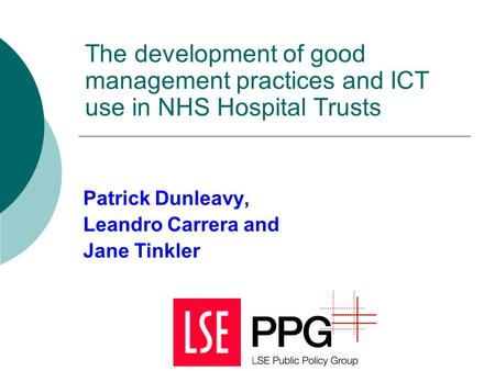 The development of good management practices and ICT use in NHS Hospital Trusts Patrick Dunleavy, Leandro Carrera and Jane Tinkler.