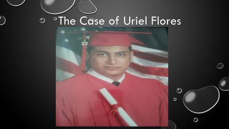 The Case of Uriel Flores. OVERVIEW OF THE SITUATION (ORIGINAL SOURCE) H H TTTT TTTT PPPP :::: //// //// WWWW WWWW WWWW.... WWWW SSSS OOOO CCCC TTTT VVVV....