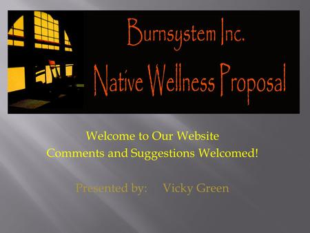 Welcome to Our Website Comments and Suggestions Welcomed! Presented by: Vicky Green.