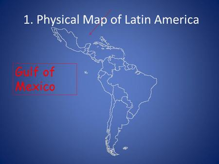 1. Physical Map of Latin America