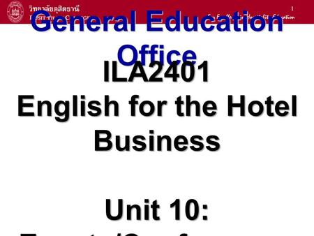 1 General Education Office ILA2401 English for the Hotel Business Unit 10: Events/Conferences.