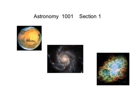 Astronomy 1001 Section 1. Syllabus Astronomy 1001: Exploring the Universe Section 1, Fall semester 2014 Prof. Roberta M. Humphreys, 358 Physics, tel.