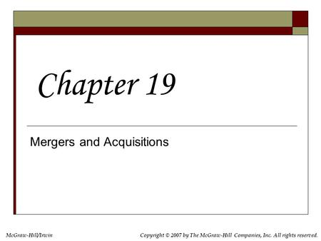 Copyright © 2007 by The McGraw-Hill Companies, Inc. All rights reserved. McGraw-Hill/Irwin <strong>Mergers</strong> <strong>and</strong> <strong>Acquisitions</strong> Chapter 19.