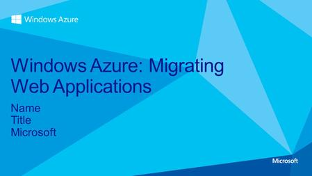 Name Title Microsoft Windows Azure: Migrating Web Applications.
